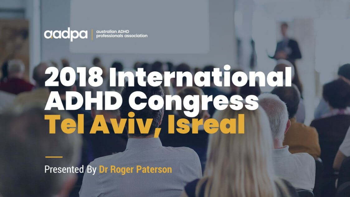 2018 International ADHD Congress - Tel Aviv, Isreal with Dr Roger Paterson