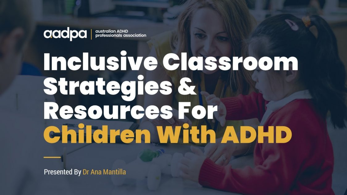 Inclusive classroom strategies for children with ADHD with Dr Ana Mantilla